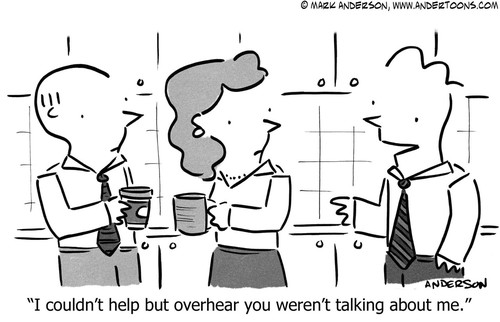 Gossip Cartoon # 6907 - I couldn't help but overhear you weren't talking about me.
